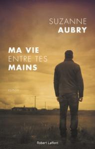 Ma vie entre tes mains de Suzanne Aubry